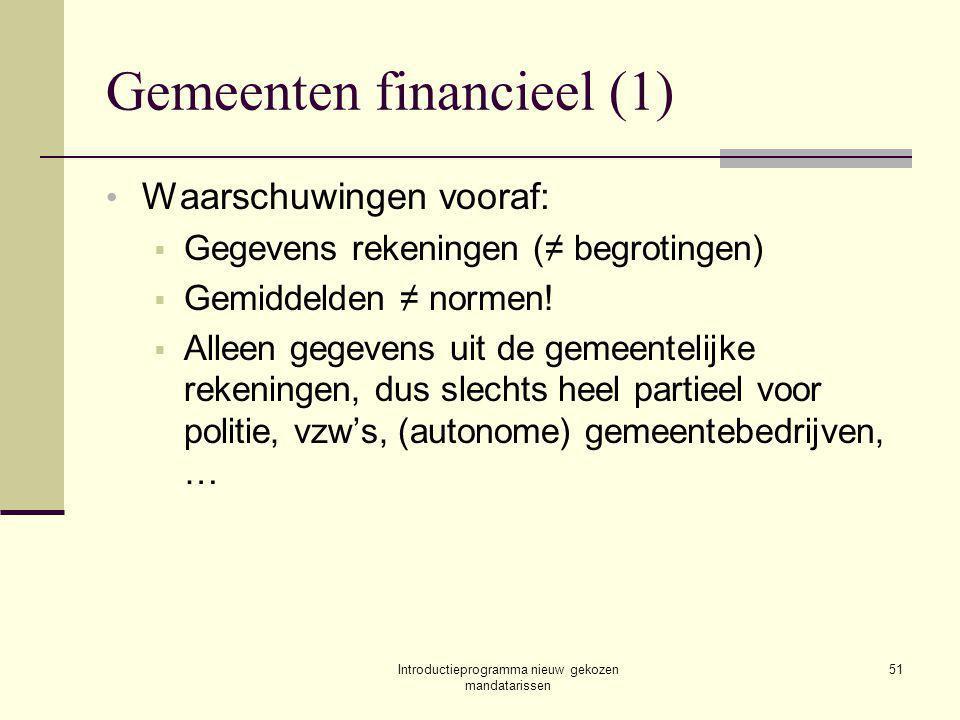 Introductieprogramma nieuw gekozen mandatarissen 51 Gemeenten financieel (1) Waarschuwingen vooraf:  Gegevens rekeningen (≠ begrotingen)  Gemiddelden ≠ normen.