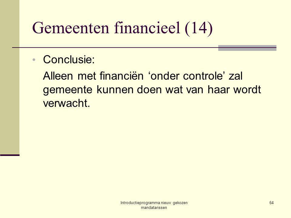 Introductieprogramma nieuw gekozen mandatarissen 64 Gemeenten financieel (14) Conclusie: Alleen met financiën 'onder controle' zal gemeente kunnen doen wat van haar wordt verwacht.