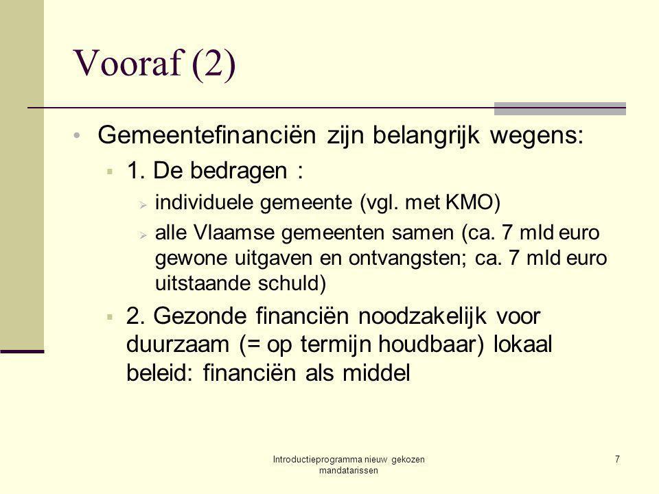 Introductieprogramma nieuw gekozen mandatarissen 7 Vooraf (2) Gemeentefinanciën zijn belangrijk wegens:  1.