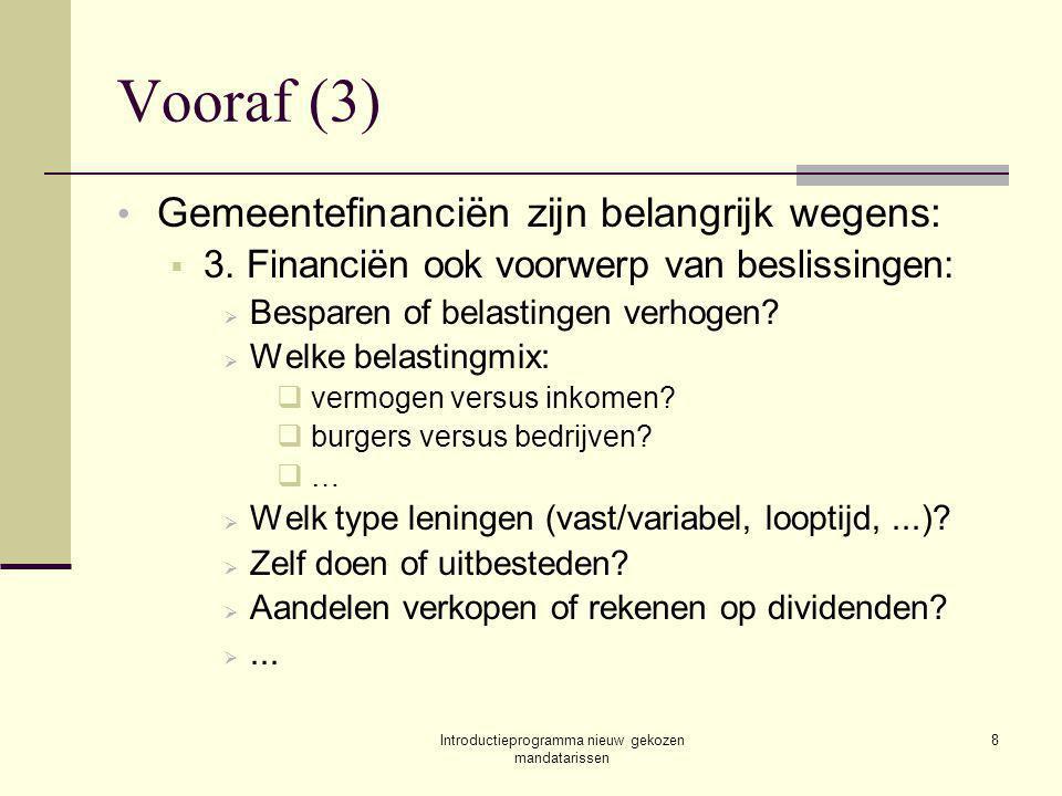 Introductieprogramma nieuw gekozen mandatarissen 9 Vooraf (4) Financiën belangrijk, maar:  Gemeenten hebben veel algemene ontvangsten (aanvullende belastingen, gemeentefonds): hoe minder gemeente doet, hoe hoger (= beter?) de financiële resultaten.