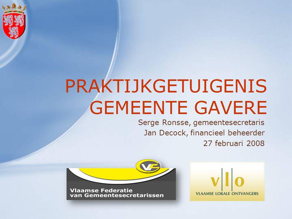 PRAKTIJKGETUIGENIS GEMEENTE GAVERE Serge Ronsse, gemeentesecretaris Jan Decock, financieel beheerder 27 februari 2008