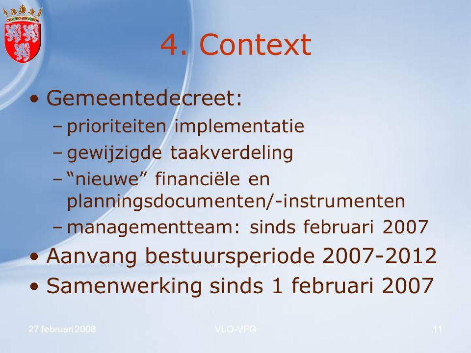 """27 februari 2008VLO-VFG11 4. Context Gemeentedecreet: –prioriteiten implementatie –gewijzigde taakverdeling –""""nieuwe"""" financiële en planningsdocumente"""