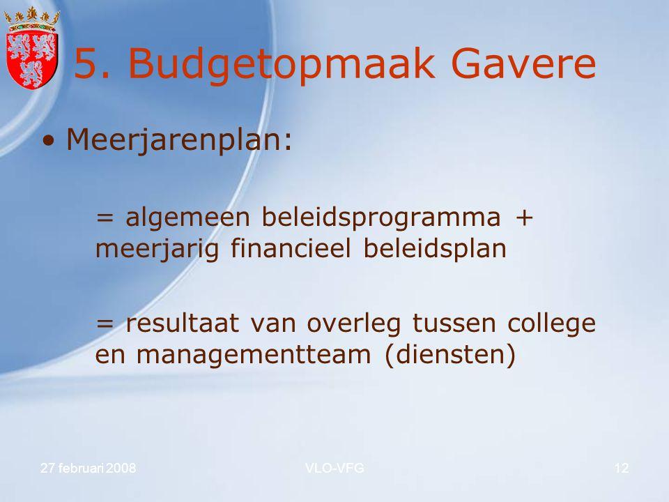 27 februari 2008VLO-VFG12 5. Budgetopmaak Gavere Meerjarenplan: = algemeen beleidsprogramma + meerjarig financieel beleidsplan = resultaat van overleg