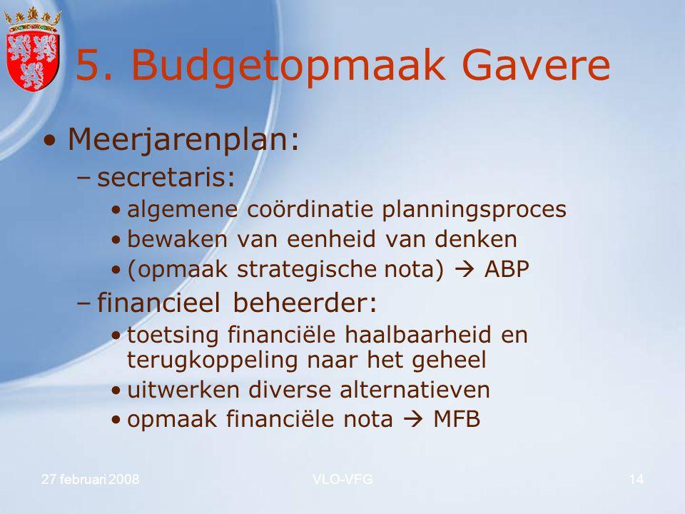 27 februari 2008VLO-VFG14 5. Budgetopmaak Gavere Meerjarenplan: –secretaris: algemene coördinatie planningsproces bewaken van eenheid van denken (opma