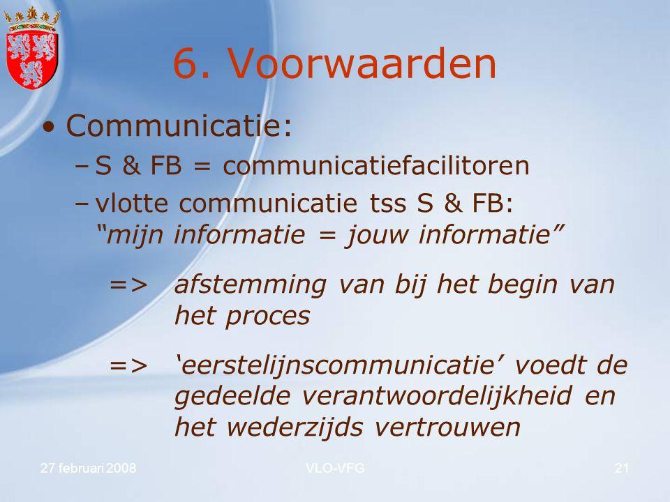 """27 februari 2008VLO-VFG21 6. Voorwaarden Communicatie: –S & FB = communicatiefacilitoren –vlotte communicatie tss S & FB: """"mijn informatie = jouw info"""