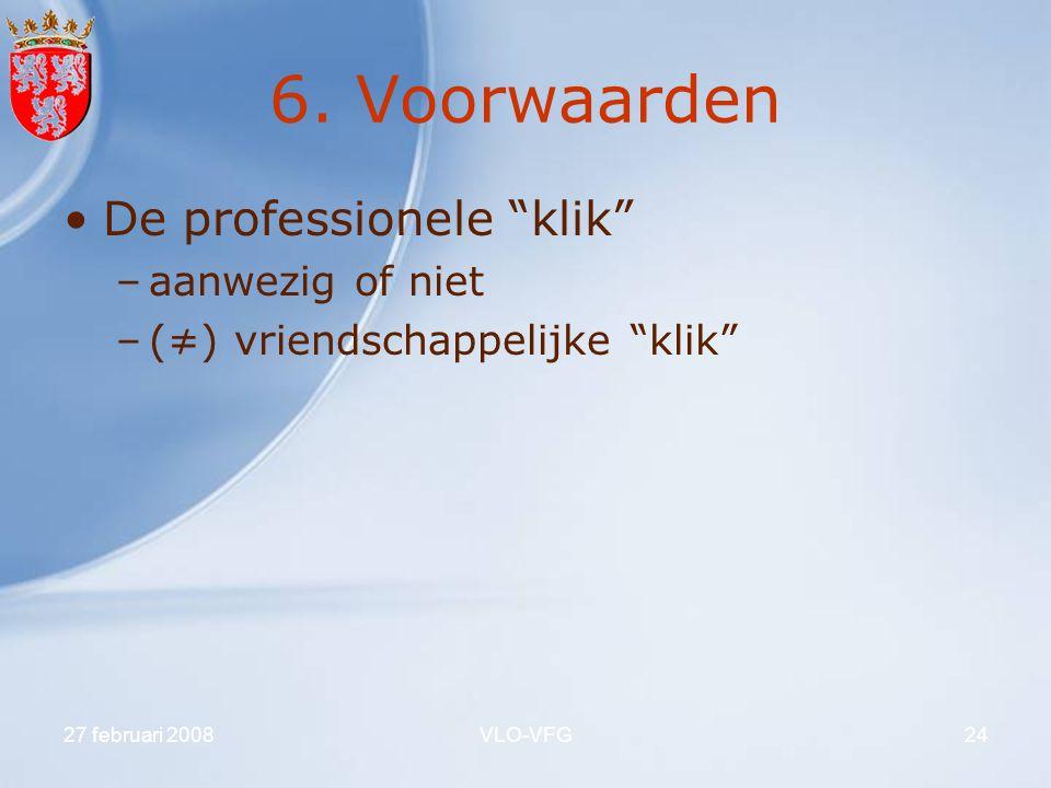 """27 februari 2008VLO-VFG24 6. Voorwaarden De professionele """"klik"""" –aanwezig of niet –(≠) vriendschappelijke """"klik"""""""