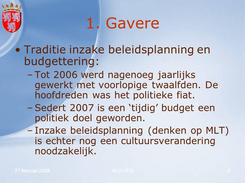 27 februari 2008VLO-VFG5 1. Gavere Traditie inzake beleidsplanning en budgettering: –Tot 2006 werd nagenoeg jaarlijks gewerkt met voorlopige twaalfden