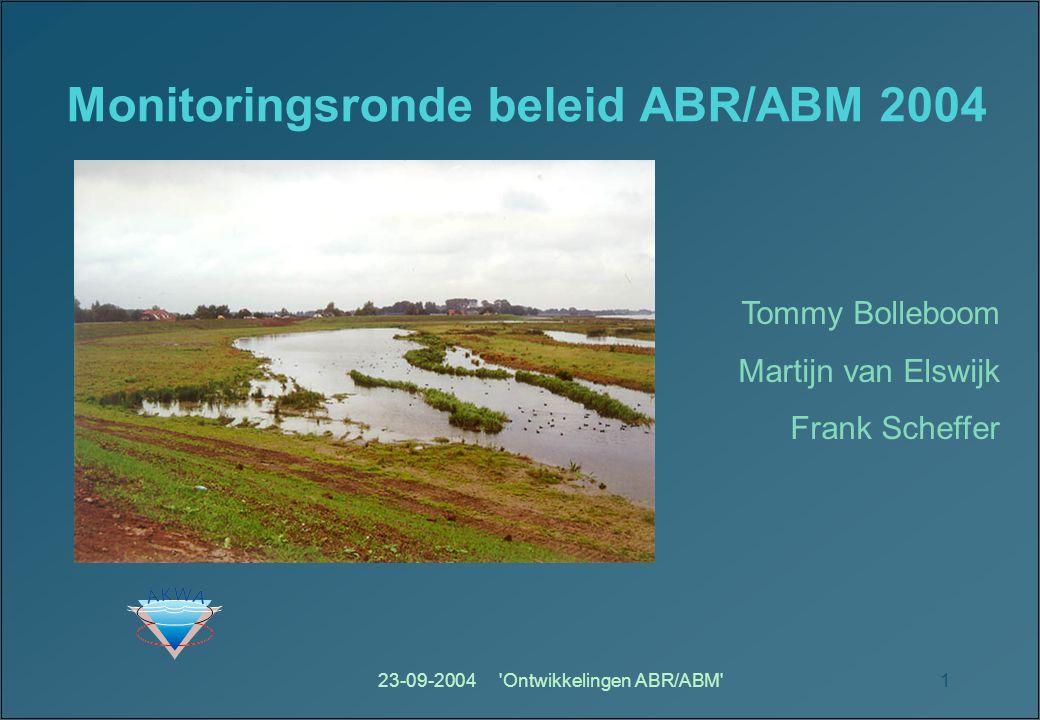 23-09-2004 Ontwikkelingen ABR/ABM 1 Monitoringsronde beleid ABR/ABM 2004 Tommy Bolleboom Martijn van Elswijk Frank Scheffer