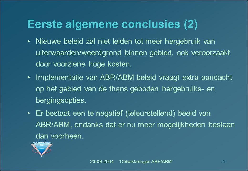 23-09-2004 Ontwikkelingen ABR/ABM 20 Eerste algemene conclusies (2) Nieuwe beleid zal niet leiden tot meer hergebruik van uiterwaarden/weerdgrond binnen gebied, ook veroorzaakt door voorziene hoge kosten.