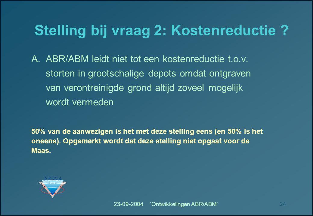 23-09-2004 Ontwikkelingen ABR/ABM 24 Stelling bij vraag 2: Kostenreductie .