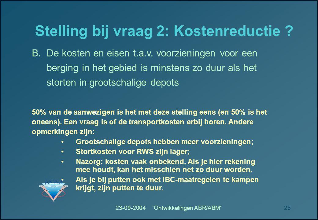 23-09-2004 Ontwikkelingen ABR/ABM 25 Stelling bij vraag 2: Kostenreductie .