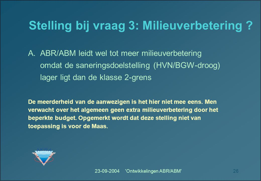 23-09-2004 Ontwikkelingen ABR/ABM 26 Stelling bij vraag 3: Milieuverbetering .