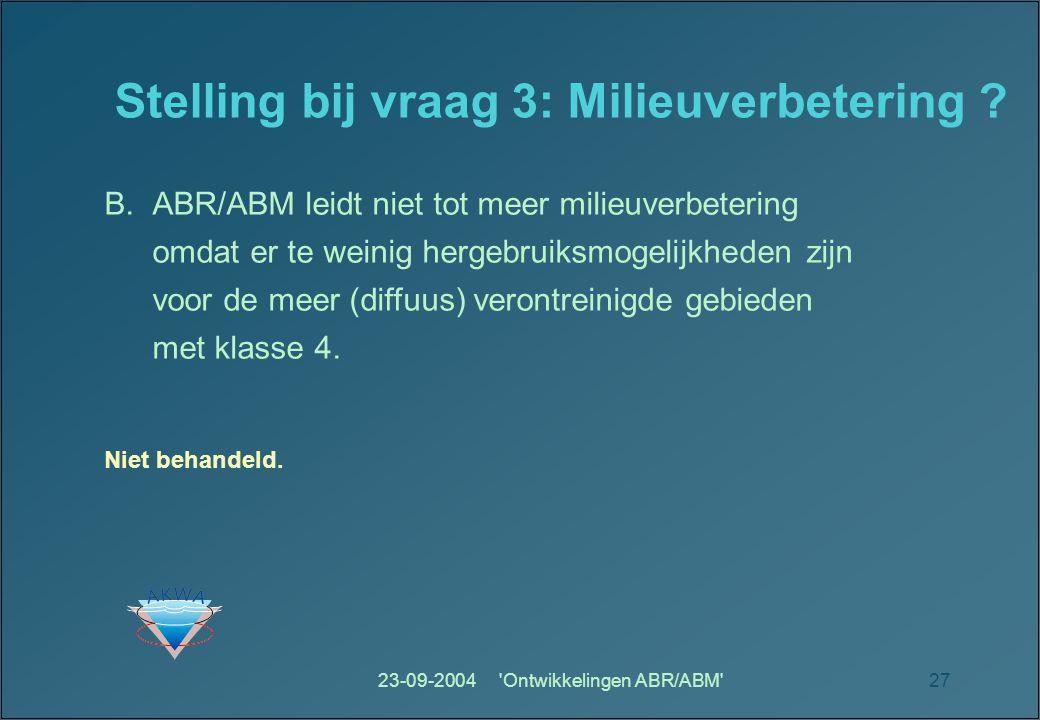 23-09-2004 Ontwikkelingen ABR/ABM 27 Stelling bij vraag 3: Milieuverbetering .