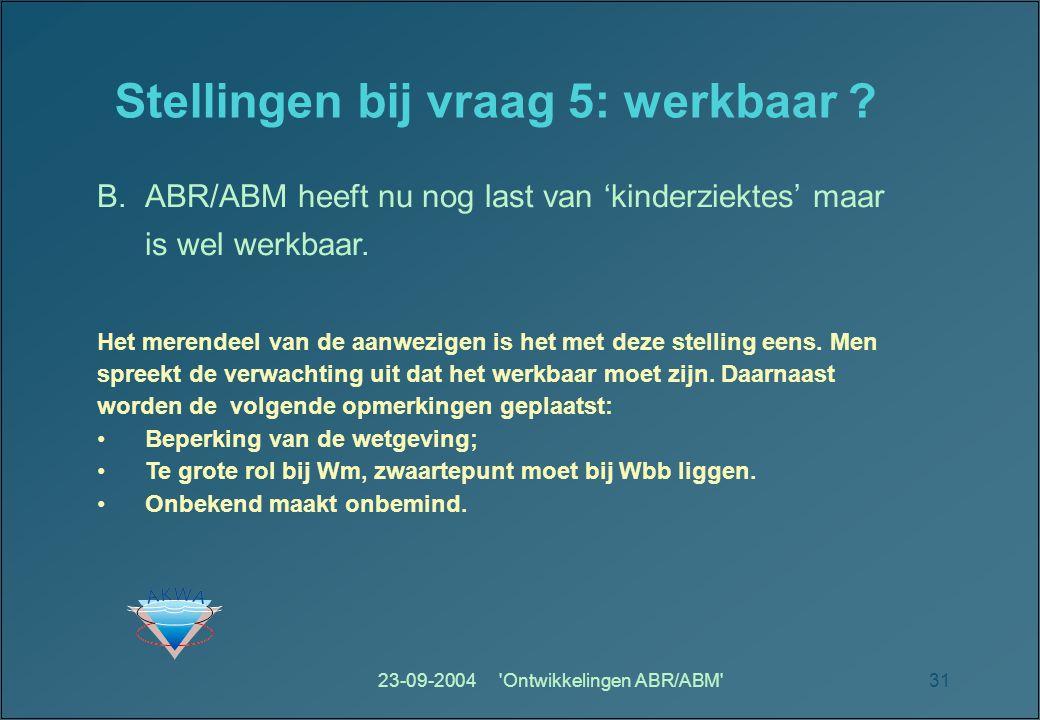 23-09-2004 Ontwikkelingen ABR/ABM 31 Stellingen bij vraag 5: werkbaar .