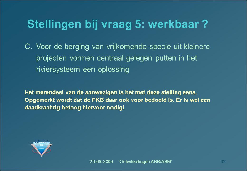 23-09-2004 Ontwikkelingen ABR/ABM 32 Stellingen bij vraag 5: werkbaar .