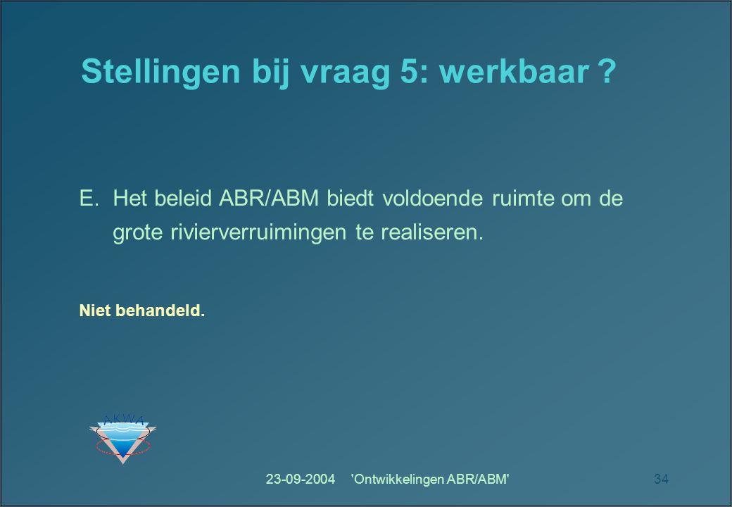 23-09-2004 Ontwikkelingen ABR/ABM 34 Stellingen bij vraag 5: werkbaar .