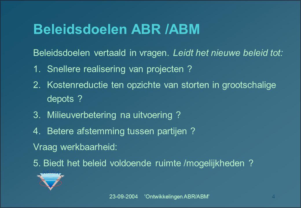 23-09-2004 Ontwikkelingen ABR/ABM 4 Beleidsdoelen ABR /ABM Beleidsdoelen vertaald in vragen.