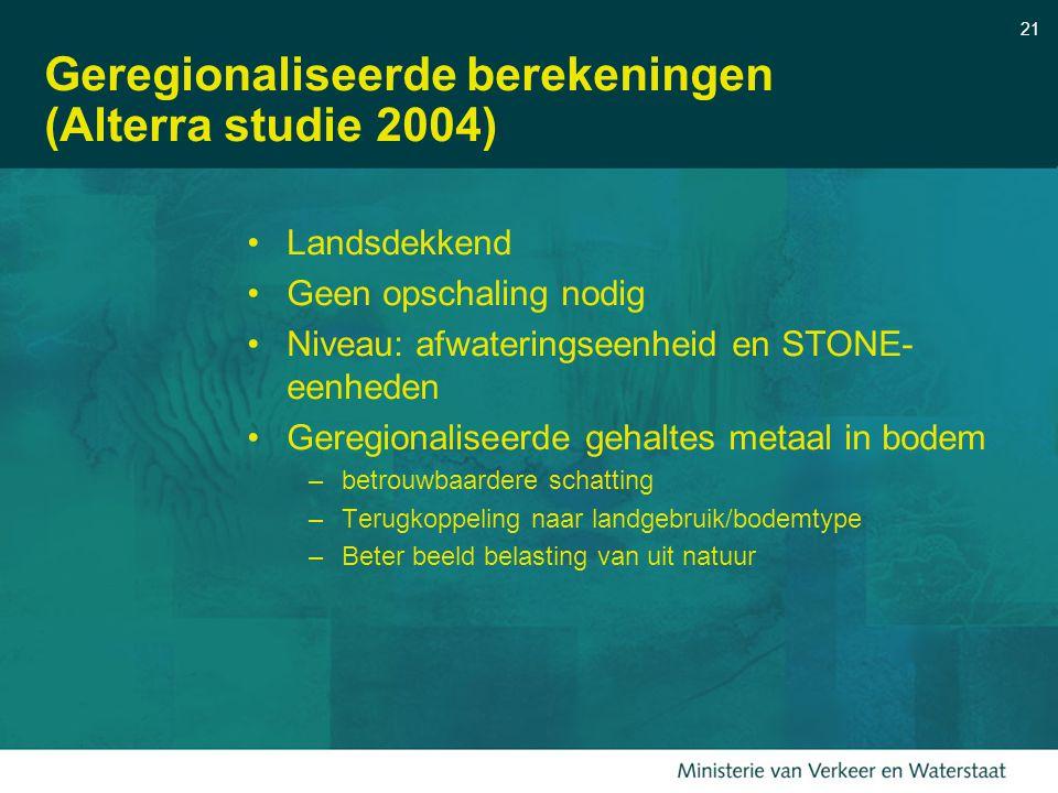 21 Geregionaliseerde berekeningen (Alterra studie 2004) Landsdekkend Geen opschaling nodig Niveau: afwateringseenheid en STONE- eenheden Geregionalise