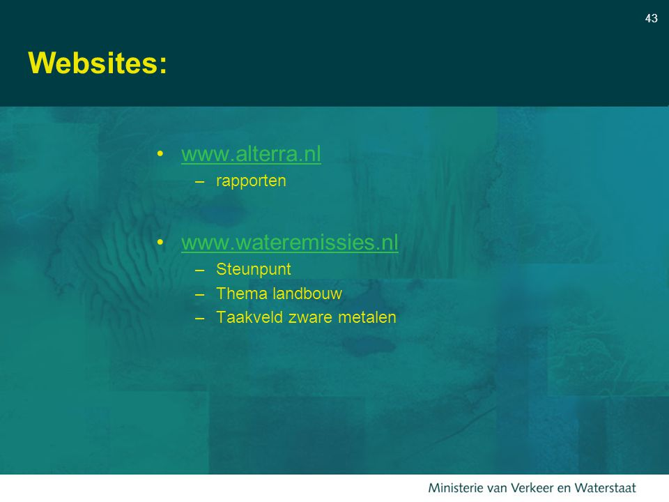43 Websites: www.alterra.nl –rapporten www.wateremissies.nl –Steunpunt –Thema landbouw –Taakveld zware metalen