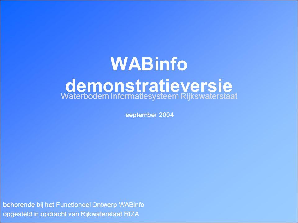WABinfo demonstratieversie Waterbodem Informatiesysteem Rijkswaterstaat behorende bij het Functioneel Ontwerp WABinfo opgesteld in opdracht van Rijkwaterstaat RIZA september 2004