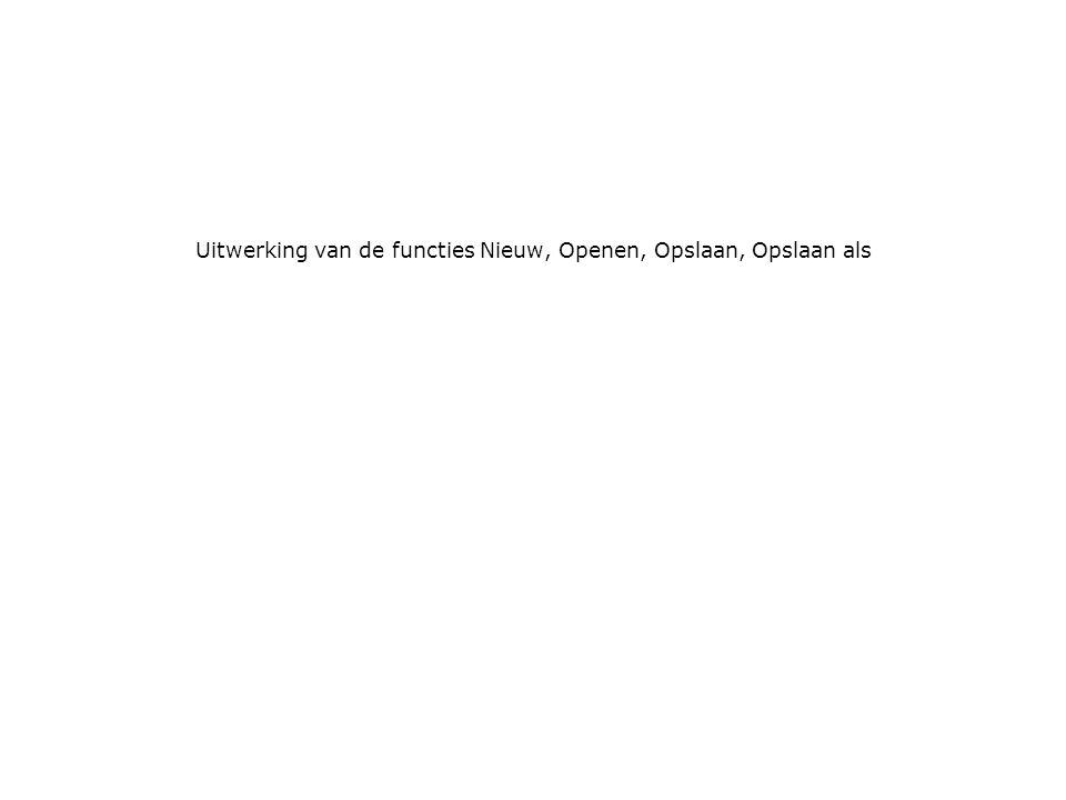 Uitwerking van de functies Nieuw, Openen, Opslaan, Opslaan als