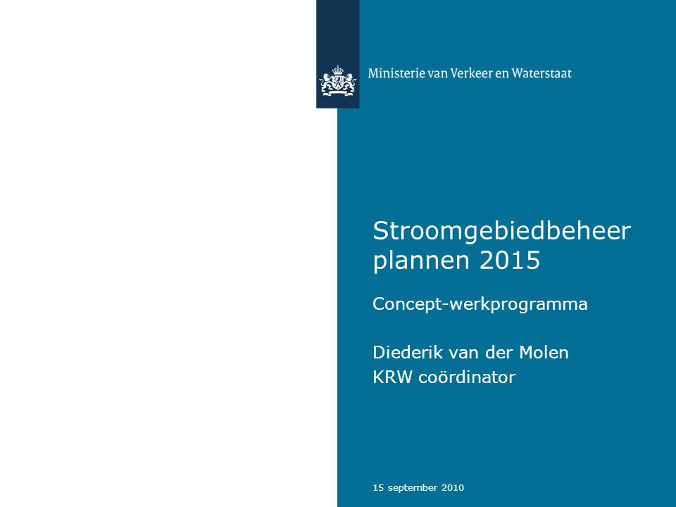 15 september 2010 Stroomgebiedbeheer plannen 2015 Concept-werkprogramma Diederik van der Molen KRW coördinator