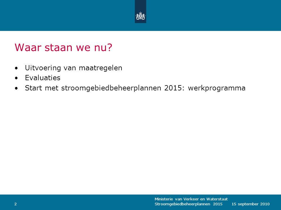 Ministerie van Verkeer en Waterstaat Stroomgebiedbeheerplannen 2015215 september 2010 Waar staan we nu? Uitvoering van maatregelen Evaluaties Start me