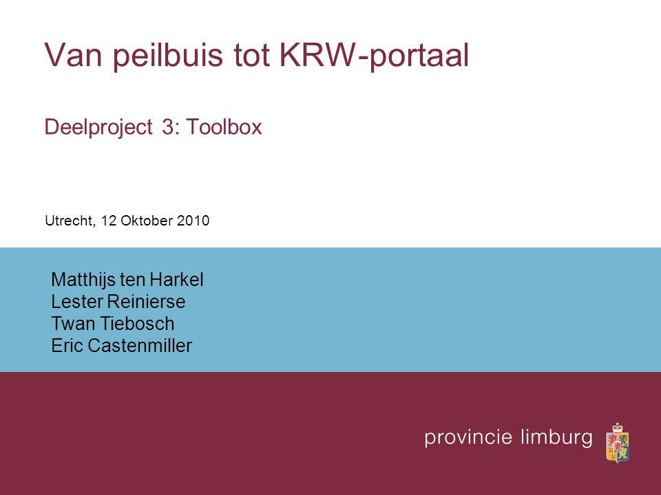 Van peilbuis tot KRW-portaal Deelproject 3: Toolbox Utrecht, 12 Oktober 2010 Matthijs ten Harkel Lester Reinierse Twan Tiebosch Eric Castenmiller