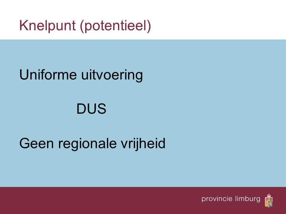 Knelpunt (potentieel) Uniforme uitvoering DUS Geen regionale vrijheid