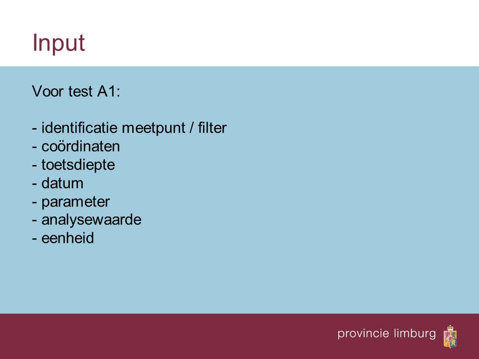 Input Voor test A1: - identificatie meetpunt / filter - coördinaten - toetsdiepte - datum - parameter - analysewaarde - eenheid