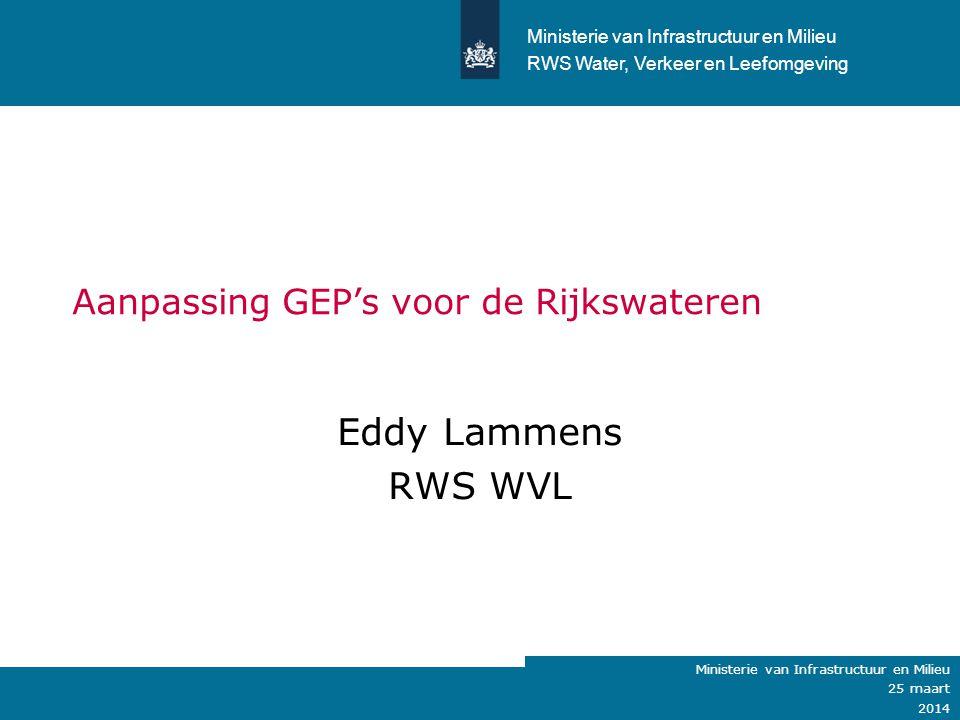 Ministerie van Verkeer en Waterstaat Aanpassing GEP's voor de Rijkswateren Eddy Lammens RWS WVL Ministerie van Infrastructuur en Milieu RWS Water, Ver