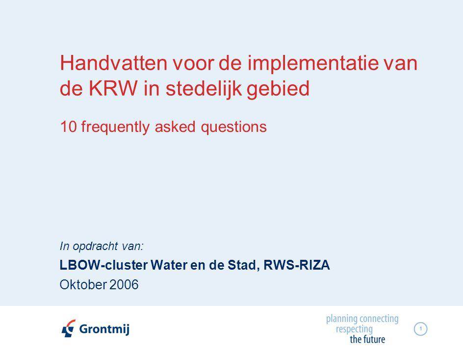 1 Handvatten voor de implementatie van de KRW in stedelijk gebied 10 frequently asked questions In opdracht van: LBOW-cluster Water en de Stad, RWS-RIZA Oktober 2006