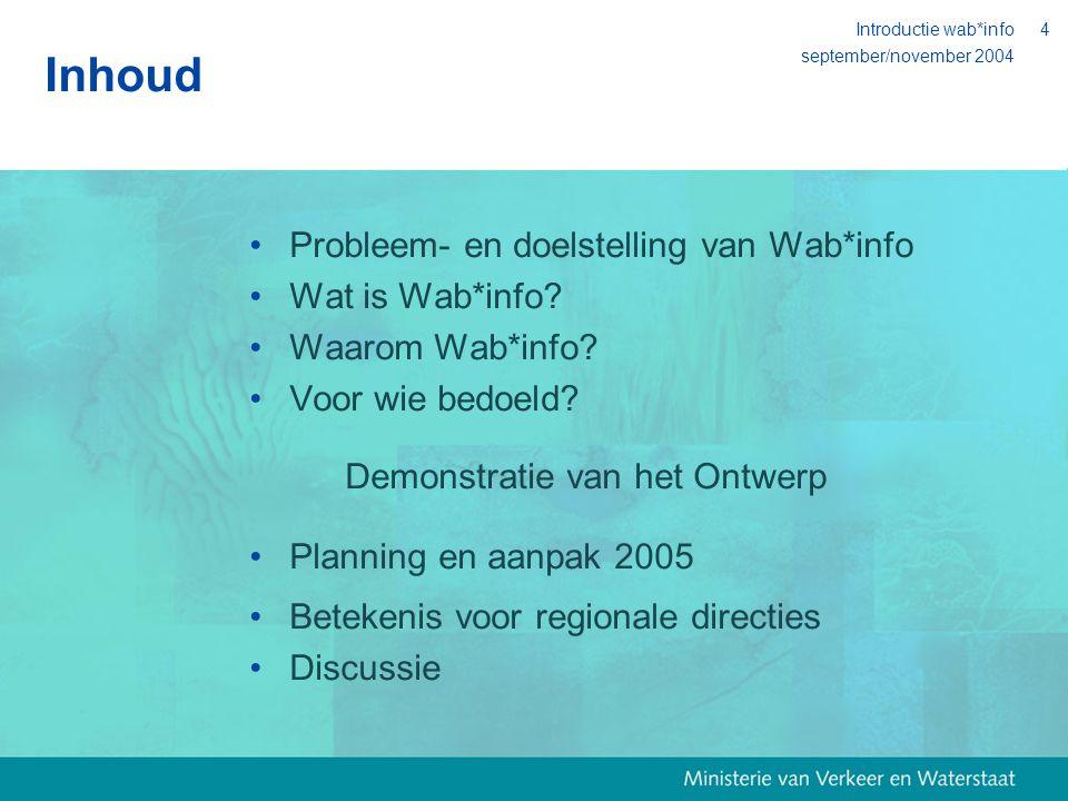 september/november 2004 Introductie wab*info4 Inhoud Probleem- en doelstelling van Wab*info Wat is Wab*info.