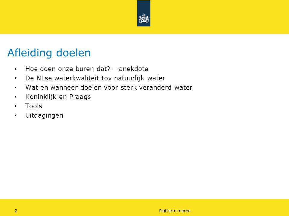 2Platform meren Afleiding doelen Hoe doen onze buren dat? – anekdote De NLse waterkwaliteit tov natuurlijk water Wat en wanneer doelen voor sterk vera
