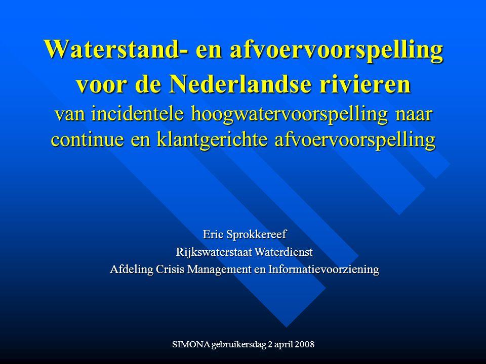SIMONA gebruikersdag 2 april 2008 Waterstand- en afvoervoorspelling voor de Nederlandse rivieren van incidentele hoogwatervoorspelling naar continue e