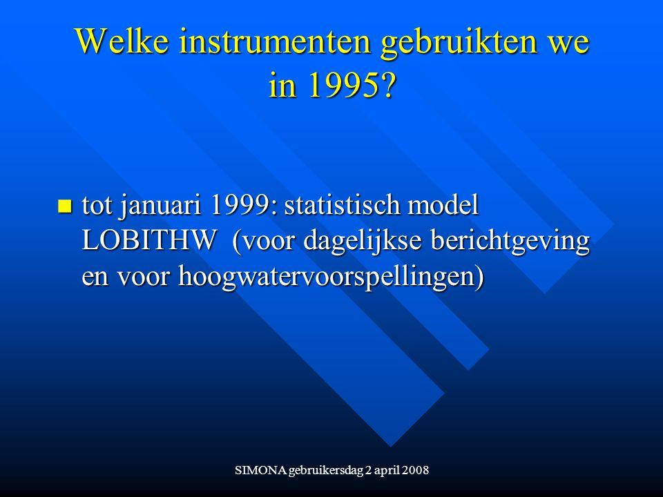 SIMONA gebruikersdag 2 april 2008 Welke instrumenten gebruikten we in 1995? n tot januari 1999: statistisch model LOBITHW (voor dagelijkse berichtgevi