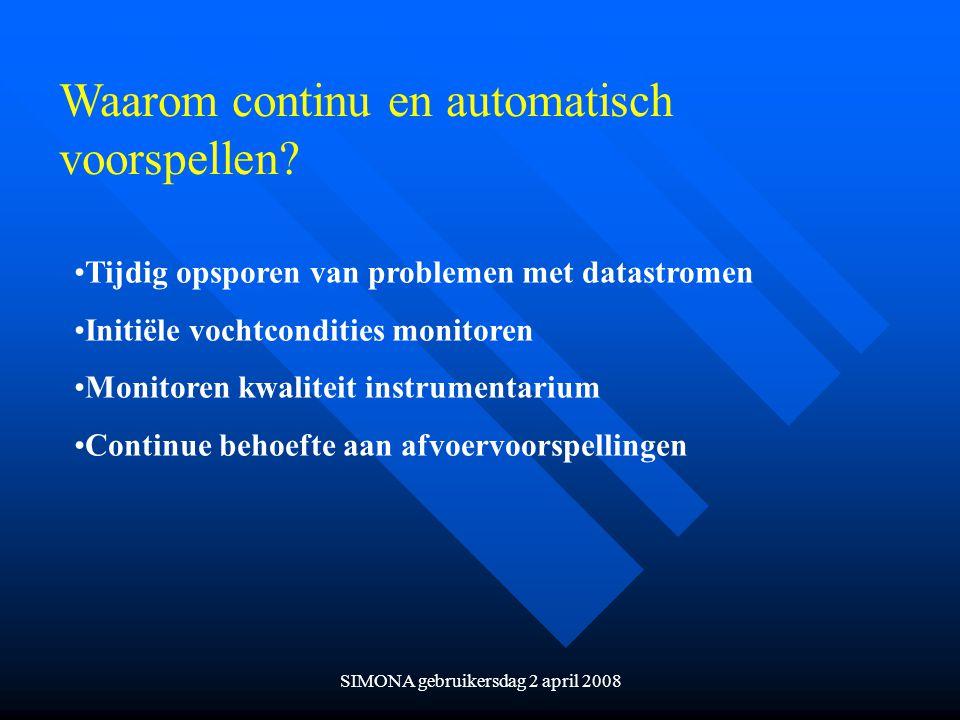 SIMONA gebruikersdag 2 april 2008 Waarom continu en automatisch voorspellen? Tijdig opsporen van problemen met datastromen Initiële vochtcondities mon