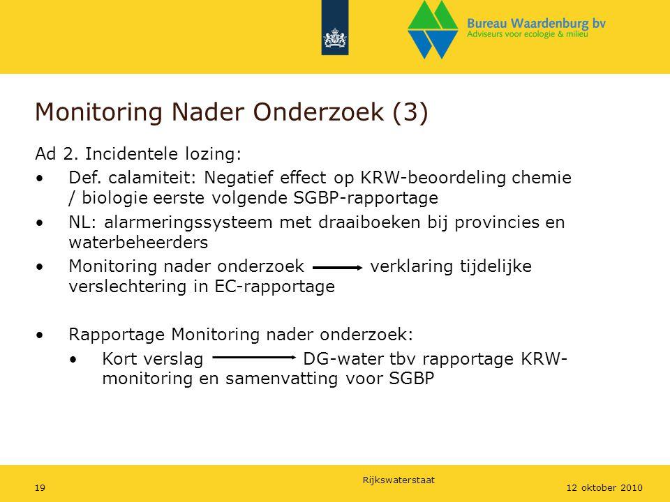 Rijkswaterstaat 1912 oktober 2010 Monitoring Nader Onderzoek (3) Ad 2. Incidentele lozing: Def. calamiteit: Negatief effect op KRW-beoordeling chemie