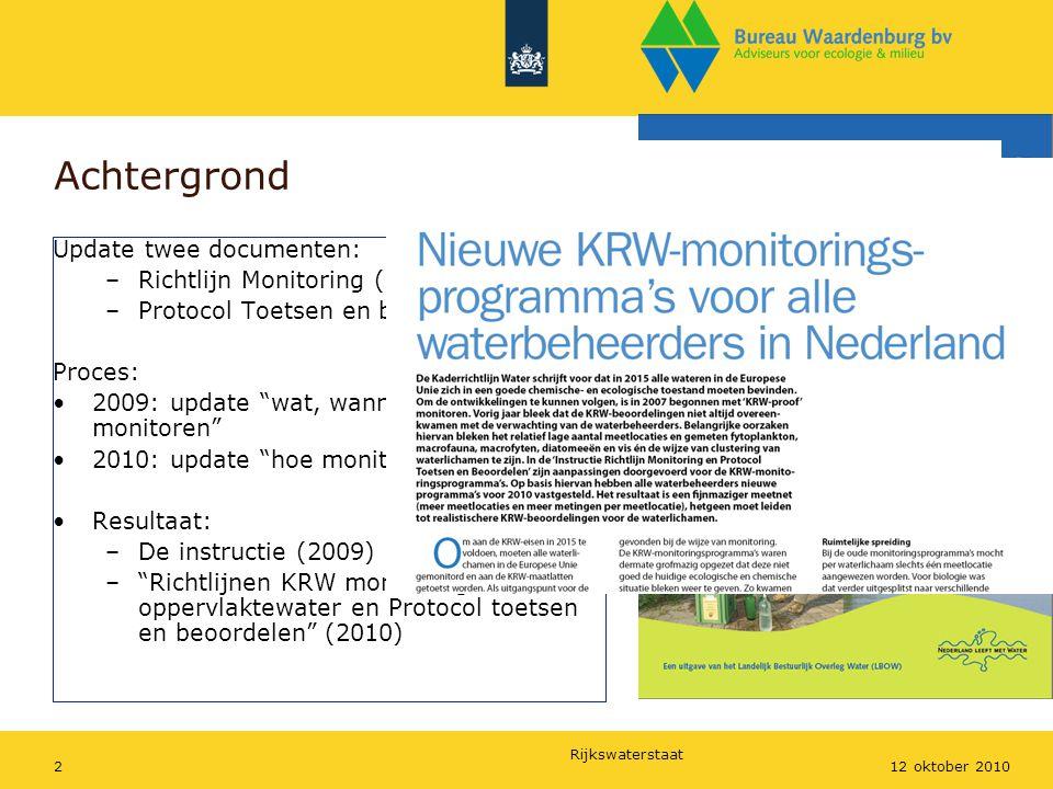 Rijkswaterstaat 212 oktober 2010 Achtergrond Update twee documenten: –Richtlijn Monitoring (2006) –Protocol Toetsen en beoordelen (2007) Proces: 2009: