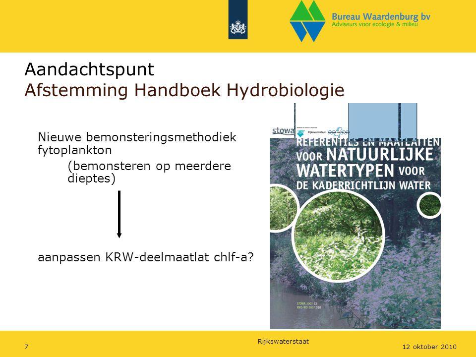 Rijkswaterstaat 712 oktober 2010 Aandachtspunt Afstemming Handboek Hydrobiologie Nieuwe bemonsteringsmethodiek fytoplankton (bemonsteren op meerdere d