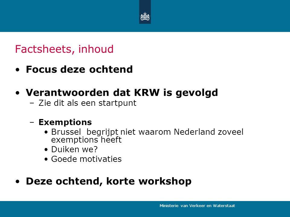 Ministerie van Verkeer en Waterstaat Factsheets, inhoud Focus deze ochtend Verantwoorden dat KRW is gevolgd –Zie dit als een startpunt –Exemptions Brussel begrijpt niet waarom Nederland zoveel exemptions heeft Duiken we.