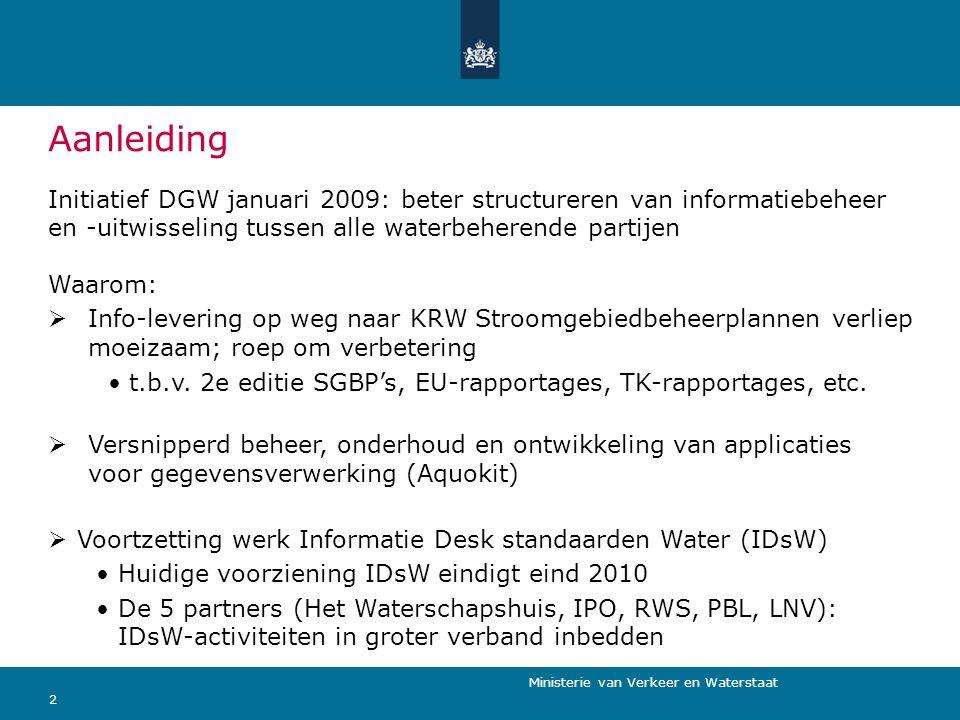 Ministerie van Verkeer en Waterstaat 2 Aanleiding Initiatief DGW januari 2009: beter structureren van informatiebeheer en -uitwisseling tussen alle wa