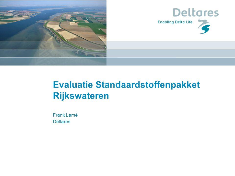 Evaluatie Standaardstoffenpakket Rijkswateren Frank Lamé Deltares