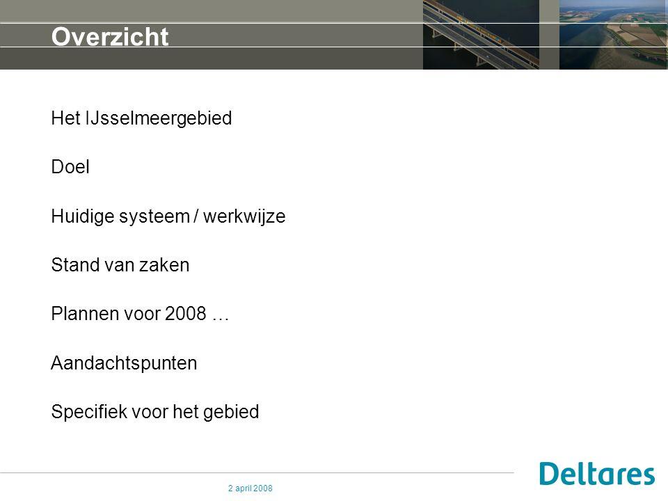 2 april 2008 Overzicht Het IJsselmeergebied Doel Huidige systeem / werkwijze Stand van zaken Plannen voor 2008 … Aandachtspunten Specifiek voor het ge