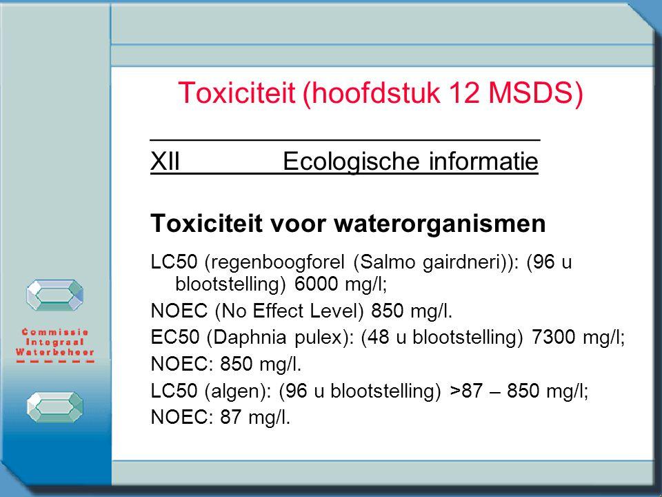 Toxiciteit (hoofdstuk 12 MSDS) ___________________________ XIIEcologische informatie Toxiciteit voor waterorganismen LC50 (regenboogforel (Salmo gaird