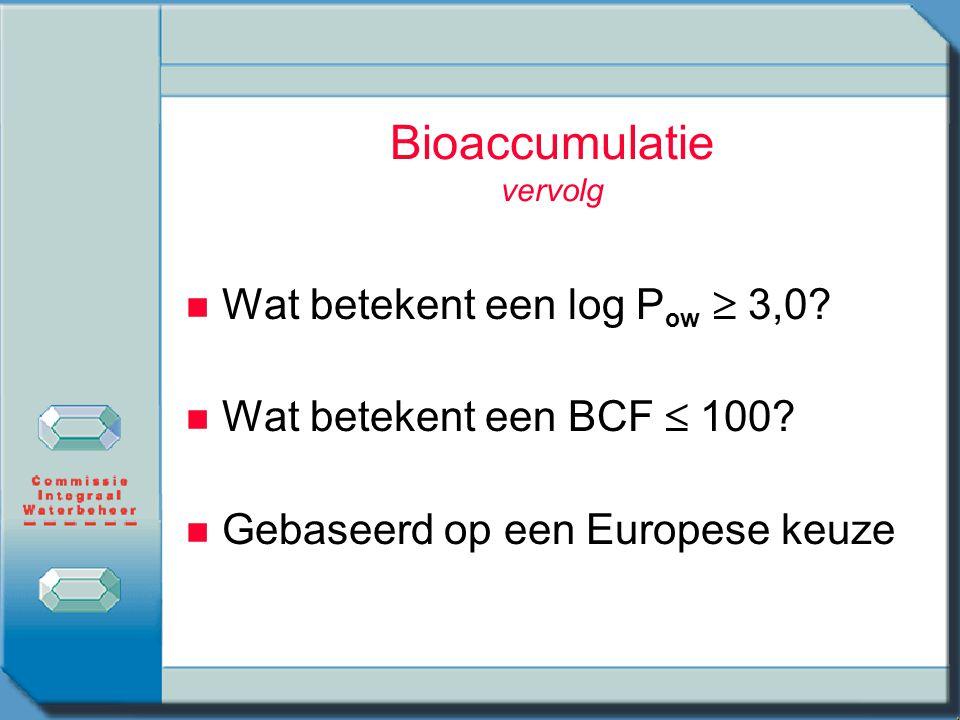 Bioaccumulatie vervolg n n Wat betekent een log P ow  3,0? n n Wat betekent een BCF  100? n n Gebaseerd op een Europese keuze