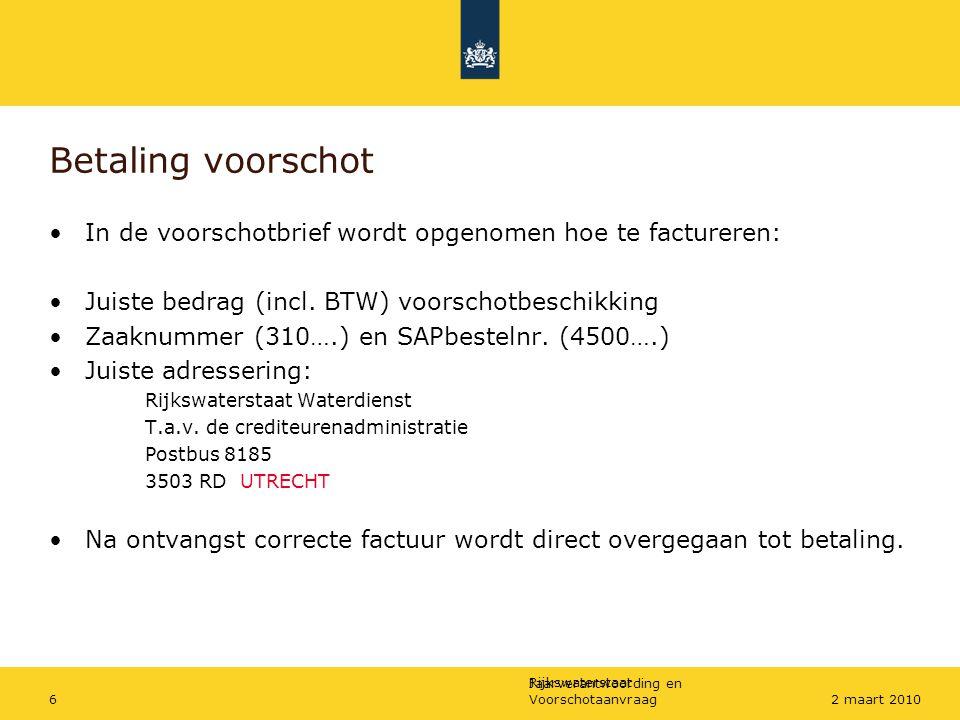 Rijkswaterstaat Jaarverantwoording en Voorschotaanvraag62 maart 2010 Betaling voorschot In de voorschotbrief wordt opgenomen hoe te factureren: Juiste bedrag (incl.