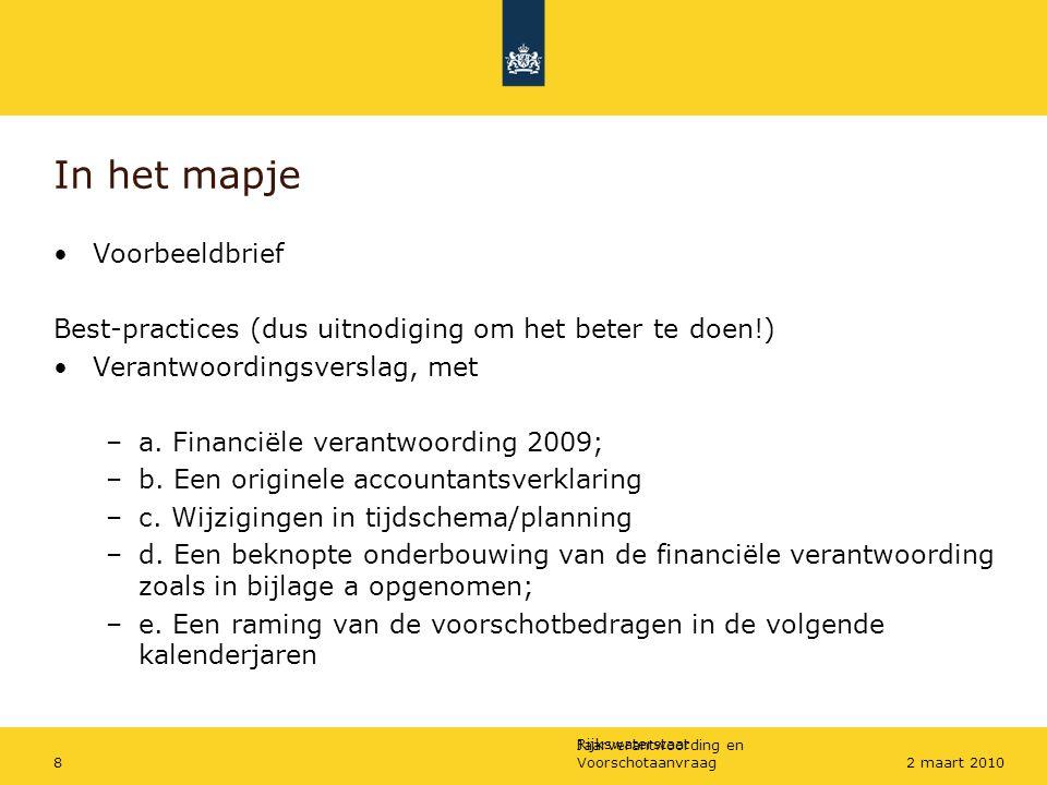 Rijkswaterstaat Jaarverantwoording en Voorschotaanvraag82 maart 2010 In het mapje Voorbeeldbrief Best-practices (dus uitnodiging om het beter te doen!) Verantwoordingsverslag, met –a.