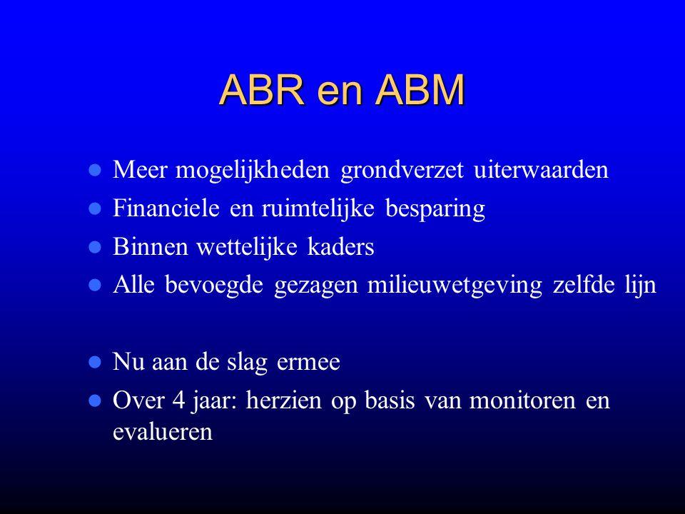 ABR en ABM Meer mogelijkheden grondverzet uiterwaarden Financiele en ruimtelijke besparing Binnen wettelijke kaders Alle bevoegde gezagen milieuwetgev