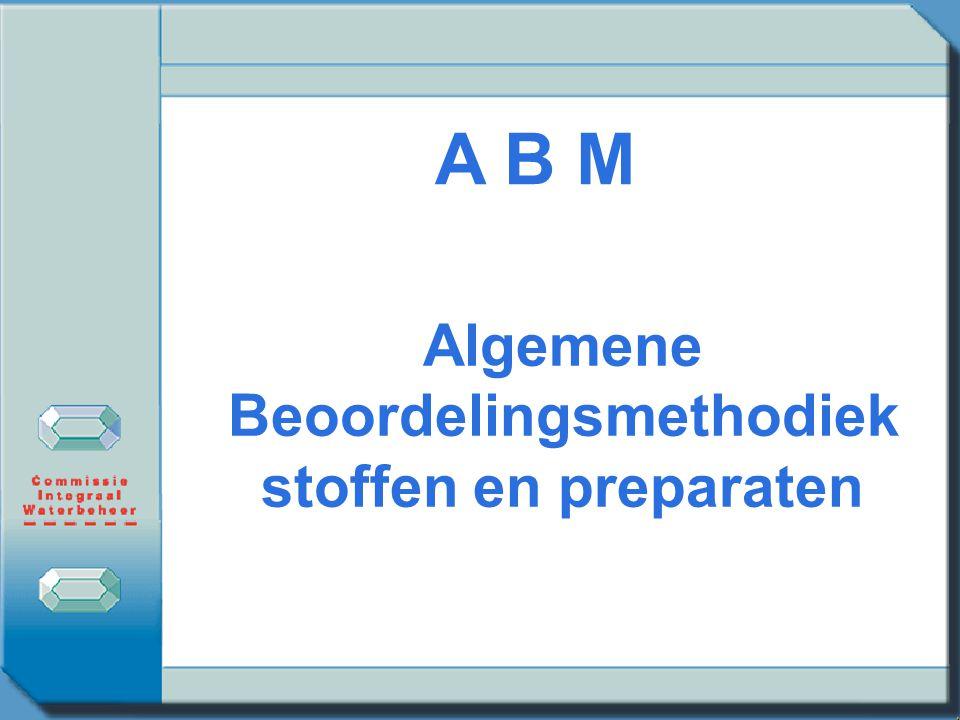 A B M Algemene Beoordelingsmethodiek stoffen en preparaten